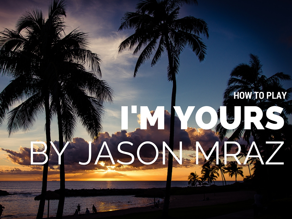 How To Play Jason Mrazs Im Yours Plus Chords Coustii