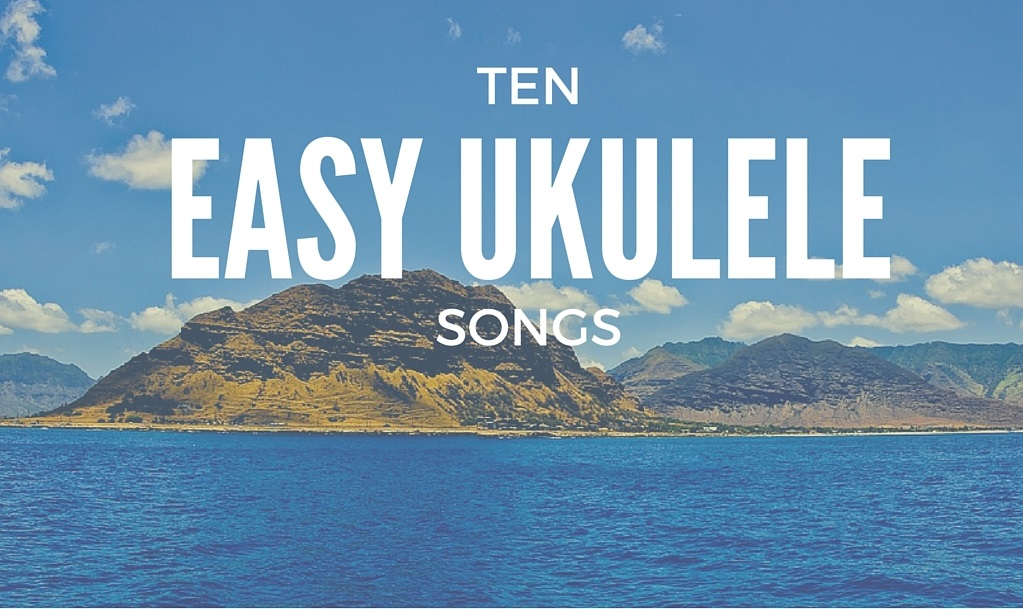 Top 10 Easy Ukulele Songs To Learn Fast Coustii