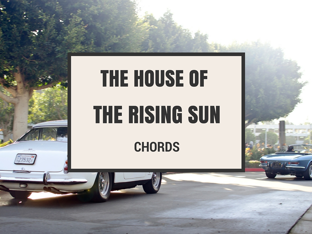 Learn To Play House Of The Rising Sun Chords Fast Coustii